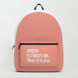 Underestimate Me. That'll Be Fun, Quote Backpack