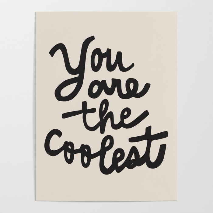you are the coolest – black Poster