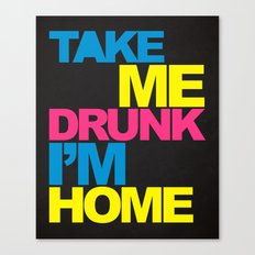 Take Me Drunk Funny Quote Canvas Print