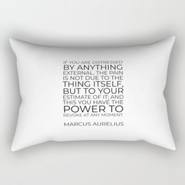 Marcus Aurelius Stoic philosophy quote - If you are distressed by anything external Rectangular Pillow