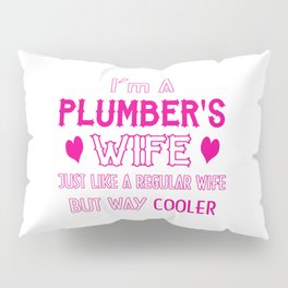 Plumber's Wife Pillow Sham