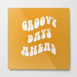 Groovy Days Ahead 70s retro typography quote art Metal Print