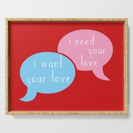 i want your love – i need your love Serving Tray
