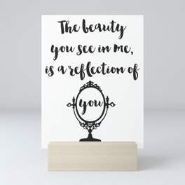 The beauty you see in me is a reflection of you Quote Mini Art Print