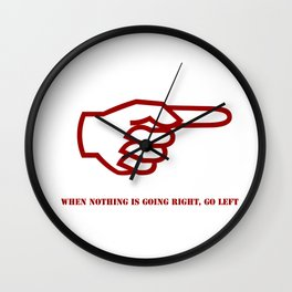 When nothing is going right go left quote Wall Clock
