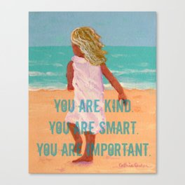 You are kind, smart, important Canvas Print