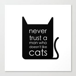 Never trust a man who doesn't like cats. Canvas Print