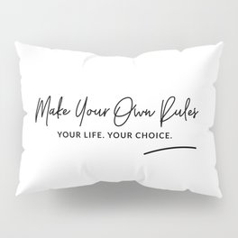 Make Your Own Rules Art Quote Pillow Sham