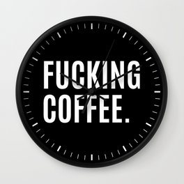 FUCKING COFFEE (Black & White) Wall Clock