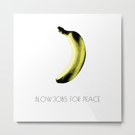 Blowjobs for Peace Metal Print