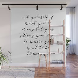 Ask Yourself If What You Are Doing Today Is Getting You Closer to Where You Want to Be Tomorrow 2 Wall Mural