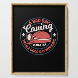 A bad day caving is better than a day working Design Serving Tray