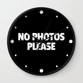 No Photos Please Funny Quote Wall Clock