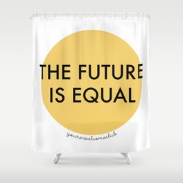 The Future is Equal - Yellow Shower Curtain