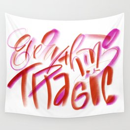 Everything is Tragic Wall Tapestry