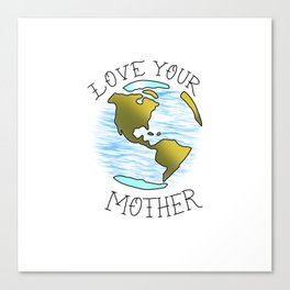 Love your mother EARTH Canvas Print