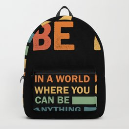A World Where You Can Be Anything Be Kind Kindness - Kind Backpack