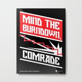 Mind the Burndown, Comrade - SCRUM Poster Metal Print