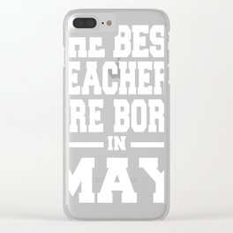 THE-BEST-TEACHERS-ARE-BORN-IN-MAY Clear iPhone Case