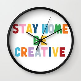 Stay Home Be Creative Wall Clock