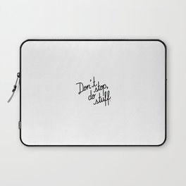 Don't stop, do stuff Laptop Sleeve