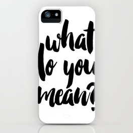 What do you mean? PRINTABLE ART. Instant Download. Justin bieber quote. Typography Digital Art. Blaf iPhone Case