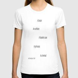 A brain, an athlete, a basket case, a princess, a criminal (The Breakfast Club). T-shirt