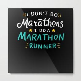 I Do Not Do Marathons - Gift Metal Print