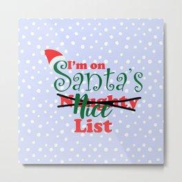 I'm on Santa's Naughty-I Mean Nice List Metal Print