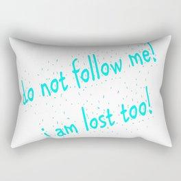Do not follow me I am lost too (quotes) Rectangular Pillow