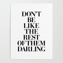 Don't Be Like the Rest of them Darling black-white typography poster black and white wall home decor Poster