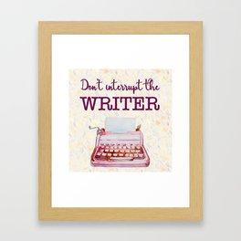 Don't Interrupt the Writer Framed Art Print