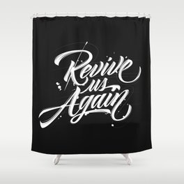 Revive us Again Shower Curtain