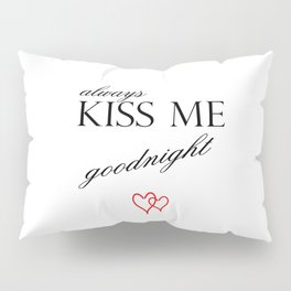 Always Kiss me Goodnight . Home Decor Graphicdesign Pillow Sham