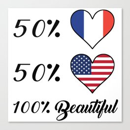 50% French 50% American 100% Beautiful Canvas Print