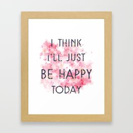 Be Happy Today Framed Art Print