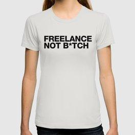 Freelance, not b*tch. T-shirt