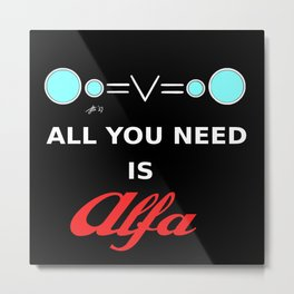 All You need is Alfa Metal Print