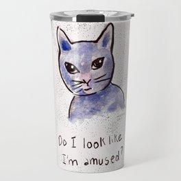 Zee Cat Sez: Do I look like I'm amused? Travel Mug