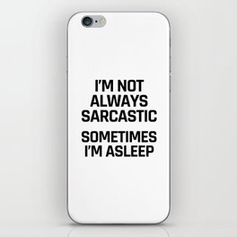 I'm Not Always Sarcastic Sometimes I'm Asleep iPhone Skin