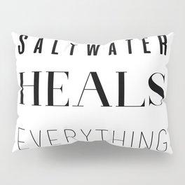 Saltwater Heals Everything Pillow Sham