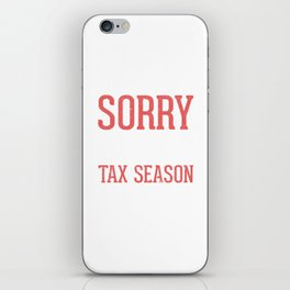 Sorry For What I Said During Tax Season iPhone Skin