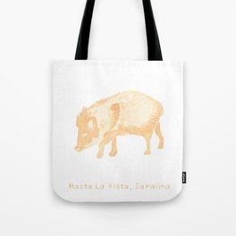 Hasta la Vista, Javalina Tote Bag