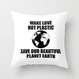 Make Love Not Plastic Save Our Beautiful Planet Earth Throw Pillow