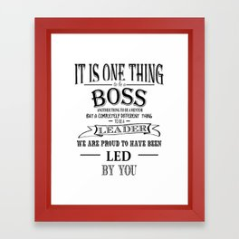 it is one thing to be a boss, leader, Boss Appreciation Gift Framed Art Print