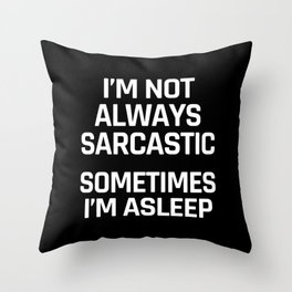 I'm Not Always Sarcastic Sometimes I'm Asleep (Black and White) Throw Pillow