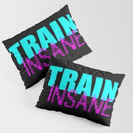 Train insane gym quote Pillow Sham