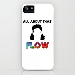 All about that flow iPhone Case