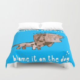 Blame It On The Dog Duvet Cover