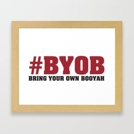 #BYOB - Bring Your Own Booyah Framed Art Print